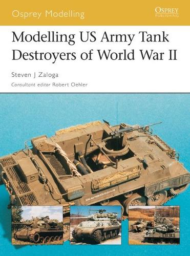 Modelling US Tank Destroyers of World War II - Osprey Modelling No. 13 (Paperback)