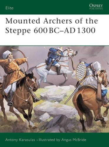 Mounted Archers of the Steppe: 600 BC- AD 1300 - Elite No. 120 (Paperback)