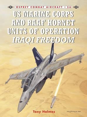 US Marine and RAAF Hornet Units of Operation Iraqi Freedom - Combat Aircraft No.56 (Paperback)