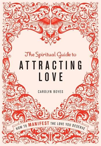 The Spiritual Guide to Attracting Love: How to manifest the love you deserve (Paperback)