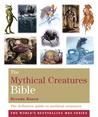 The Mythical Creatures Bible: The Definitive Guide to Beasts and Beings from Mythology and Folklore - The Godsfield Bible Series (Paperback)