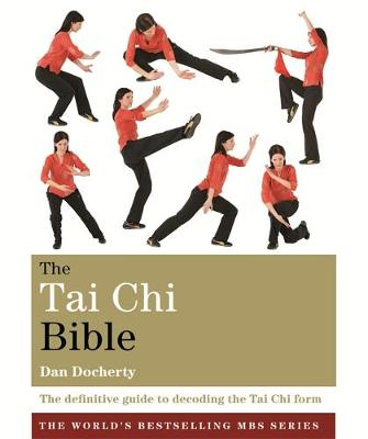 The Tai Chi Bible: The definitive guide to decoding the Tai Chi form - Godsfield Bible Series (Paperback)