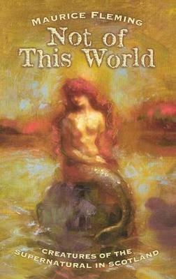 Not of This World: Creatures of the Supernatural in Scotland (Paperback)