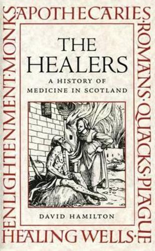 The Healers: A History of Medicine in Scotland (Paperback)