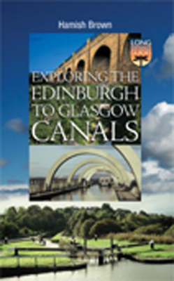 Exploring the Edinburgh to Glasgow Canals (Paperback)