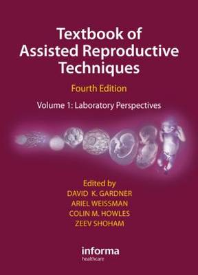 Textbook of Assisted Reproductive Techniques Fourth Edition: Volume 1: Laboratory Perspectives (Hardback)