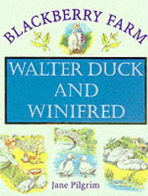 Walter Duck and Winifred - Blackberry Farm S. (Hardback)
