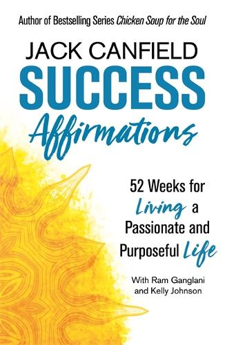 Success Affirmations: 52 Weeks for Living a Passionate and Purposeful Life (Paperback)