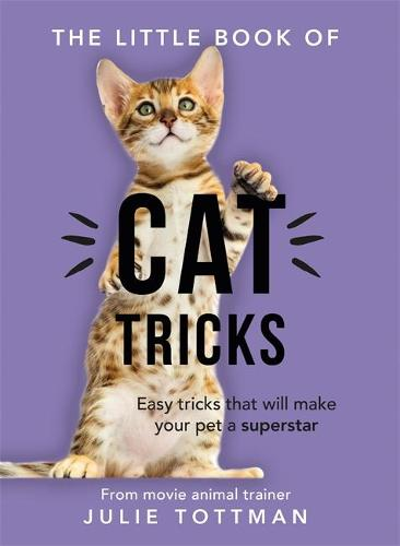 The Little Book of Cat Tricks: Easy tricks that will give your pet the spotlight they deserve (Paperback)