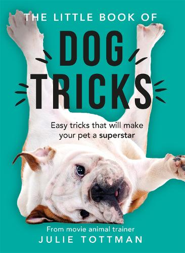 The Little Book of Dog Tricks: Easy tricks that will give your pet the spotlight they deserve (Paperback)