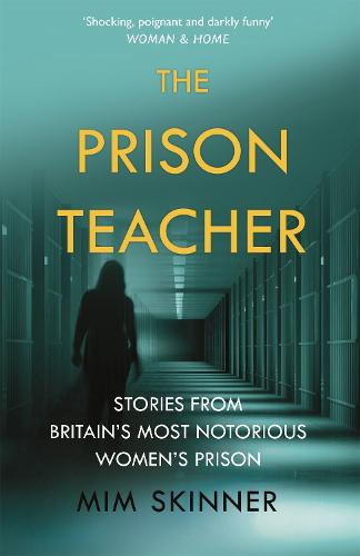 The Prison Teacher: Stories from Britain's Most Notorious Women's Prison (Paperback)