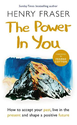 The Power in You: How to Accept your Past, Live in the Present and Shape a Positive Future (Paperback)