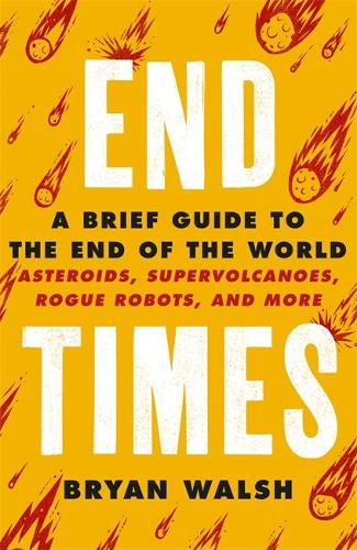 End Times: A Brief Guide to the End of the World (Paperback)