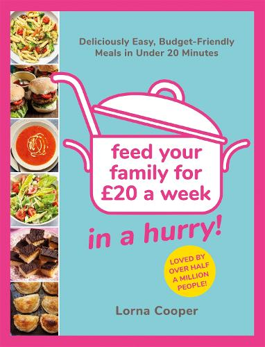 Feed Your Family For GBP20...In A Hurry!: Deliciously Easy, Budget-Friendly Meals in Under 20 Minutes (Paperback)