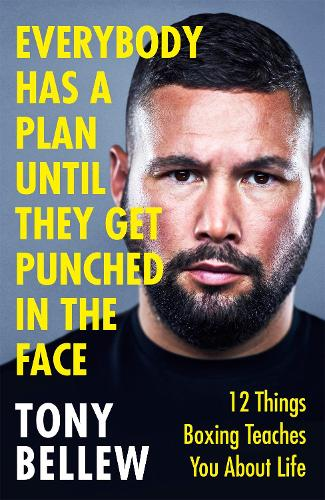Everybody Has a Plan Until They Get Punched in the Face: 12 Things Boxing Teaches You About Life (Hardback)