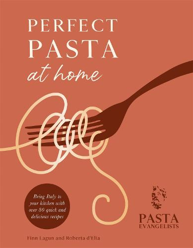 Perfect Pasta at Home: Bring Italy to your kitchen with over 80 quick and delicious recipes (Hardback)