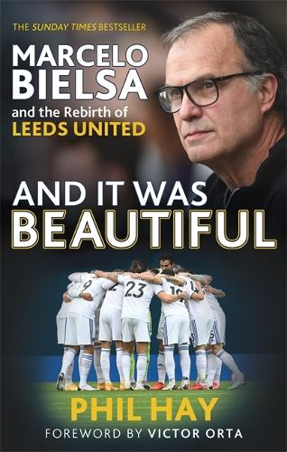 And it was Beautiful: Marcelo Bielsa and the Rebirth of Leeds United (Hardback)