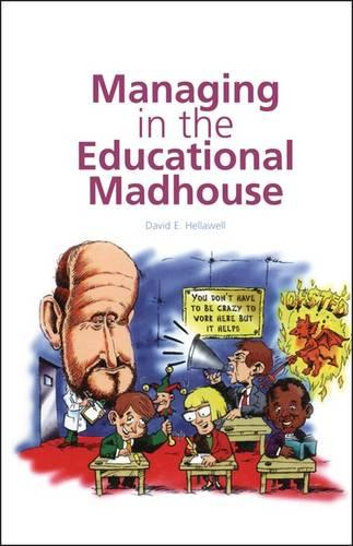 Managing in the Educational Madhouse: A Guide for School Managers (Paperback)