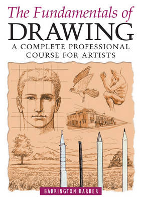 Fundamentals of Drawing: A Complete Professional Course for Artists (Paperback)