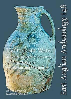 EAA 148: Hedingham Ware - East Anglian Archaeology Monograph 148 (Paperback)