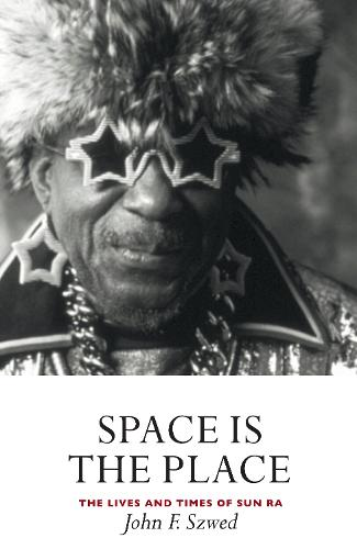 Space is the Place: The Lives and Times of Sun Ra (Paperback)