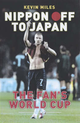 Nippon off to the World Cup: The Fans' World Cup: Home and away (Book)