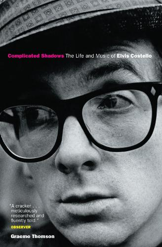 Complicated Shadows: The Life And Music Of Elvis Costello (Paperback)