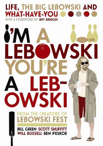I'm A Lebowski, You're A Lebowski: Life, The Big Lebowski and What-Have-You (Paperback)