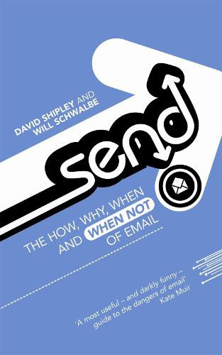 Send: The How, Why, When - and When Not - of Email (Paperback)