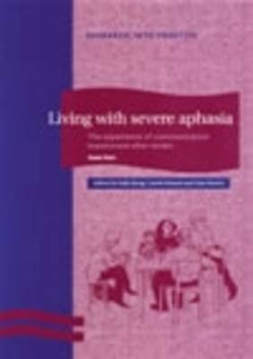Living with Severe Aphasia: The Experience of Communication Impairment After Stroke (Paperback)