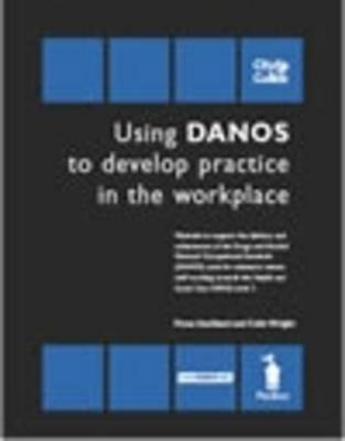 Using Danos to Develop Practice in the Workplace - Unit HSC339/Danos Unit AF2: Materials to Support the Delivery and Achievement of the Drugs and Alcohol National Occupational Standards (Danos) Units for Substance Misuse Staff Working Towards the Health and Social Care N/SVQ Level 3