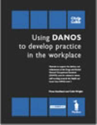Using Danos to Develop Practice in the Workplace - Unit HSC336/Danos Unit AB3: Materials to Support the Delivery and Achievement of the Drugs and Alcohol National Occupational Standards (Danos) Units for Substance Misuse Staff Working Towards the Health and Social Care N/SVQ Level 3