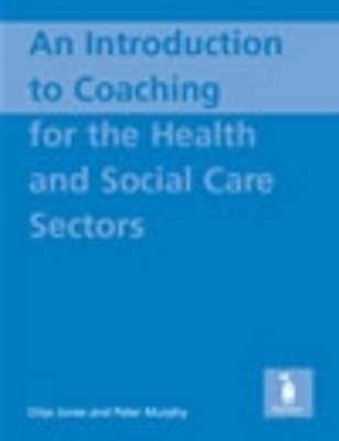 An Introduction to Coaching for the Health and Social Care Sectors (Spiral bound)