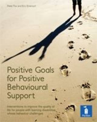 Positive Goals for Positive Behavioural Support: Interventions to Improve Quality of Life for People with Learning Disabilities Whose Behaviour Challenges