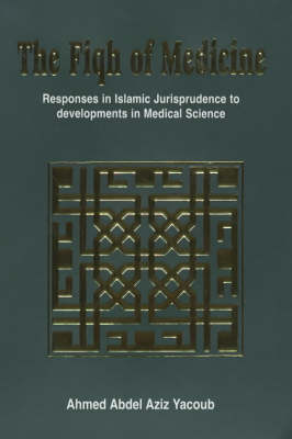 The Fiqh of Medicine: Responses in Islamic Jurisprudence to Development in Medical Science (Paperback)