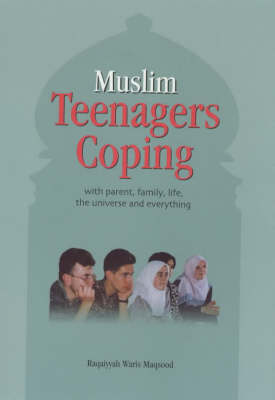 Muslim Teenagers Coping: With Parent, Family, Life, the Universe and Everything (Hardback)
