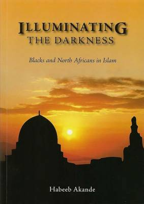 Illuminating the Darkness: Blacks and North Africans in Islam (Paperback)