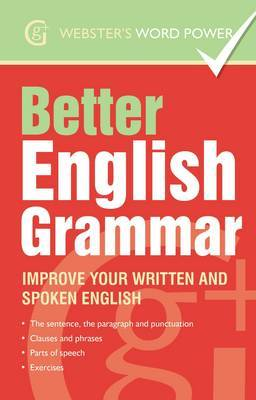 Better English Grammar: Improve Your Written and Spoken English - Webster's Word Power (Paperback)