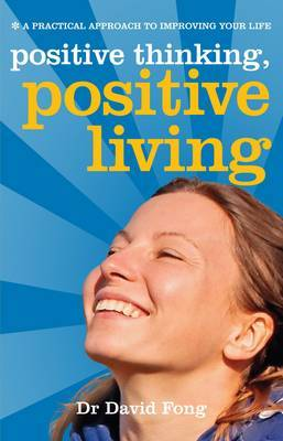 Positive Living, Positive Thinking: A Practical Guide to Improving Your Life (Paperback)