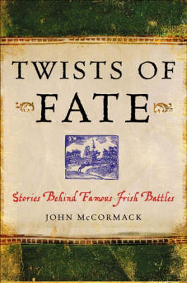 Twists of Fate: Stories Behind Famous Irish Battles and Sieges (Paperback)