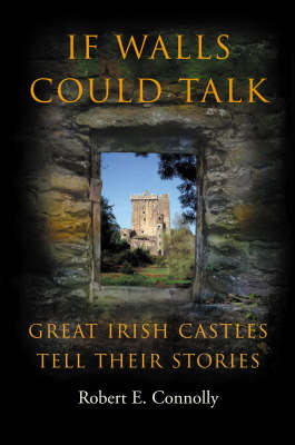 If Walls Could Talk: Great Irish Castles Tell Their Stories (Paperback)