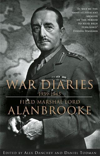 Alanbrooke War Diaries 1939-1945: Field Marshall Lord Alanbrooke (Paperback)