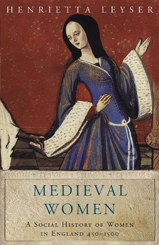 Medieval Women: Social History Of Women In England 450-1500 - Women in History (Paperback)