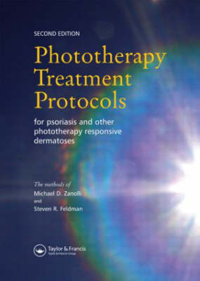 Phototherapy Treatment Protocols for Psoriasis and Other Phototherapy-Responsive Dermatoses, Second Edition (Hardback)