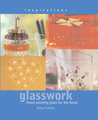Inspirations: Glasswork: Hand Painting Glass for the Home - Inspirations S. (Paperback)