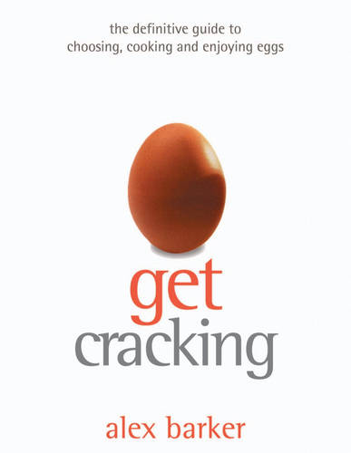 Get Cracking!: A Cook's Guide to Eggs (Paperback)