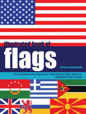 Illustrated Book of Flags: The Complete Encyclopedia of International Flags, Banners, Standards and Ensigns (Paperback)