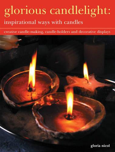 Glorious Candlelight - Inspirational Ways with Candles: Creative Candle-making, Candle-holders and Decorative Displays (Paperback)