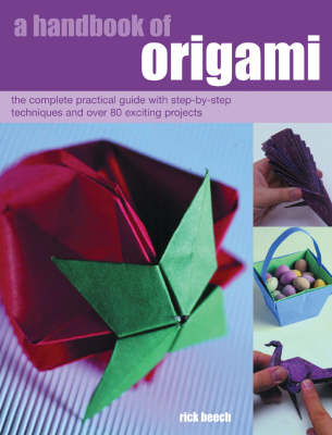 A Handbook of Origami: The Complete Practical Guide with Step-by-step Techniques and Over 80 Exciting Projects (Paperback)