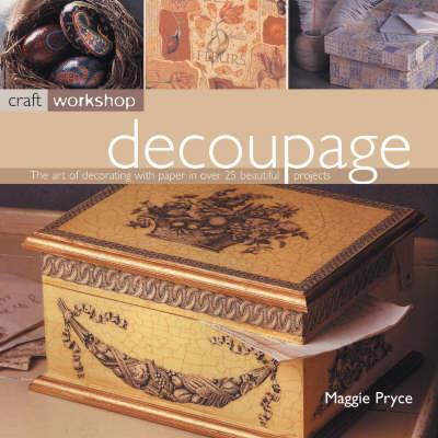 Decoupage: The Art of Decorating with Paper in Over 25 Beautiful Projects - Craft Workshop (Paperback)